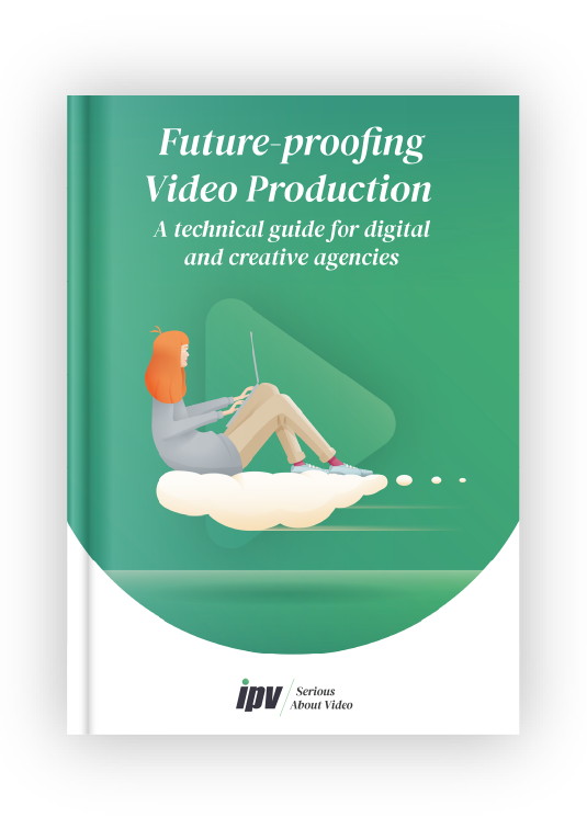 Future-proofing Video Production: A technical guide for digital and creative agencies